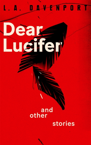 Dear Lucifer and Other Stories Paperback and eBook by L. A. Davenport available now on Amazon, Kindle, Apple Books, Google Play, and Kobo