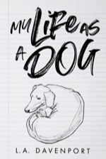 My Life as a Dog by LA Davenport